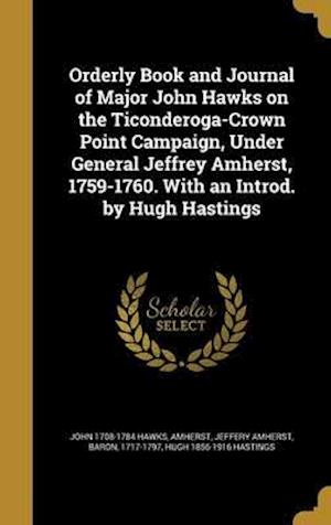 Bog, hardback Orderly Book and Journal of Major John Hawks on the Ticonderoga-Crown Point Campaign, Under General Jeffrey Amherst, 1759-1760. with an Introd. by Hug af Hugh 1856-1916 Hastings, John 1708-1784 Hawks