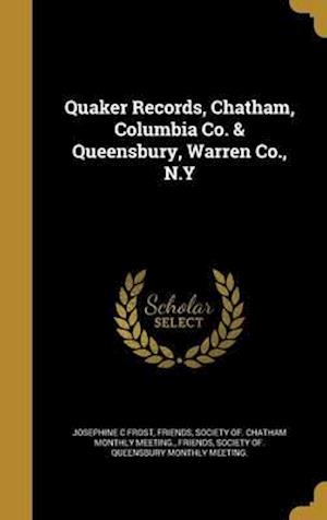 Bog, hardback Quaker Records, Chatham, Columbia Co. & Queensbury, Warren Co., N.y af Josephine C. Frost