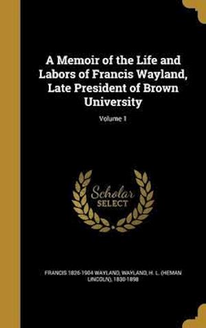 Bog, hardback A Memoir of the Life and Labors of Francis Wayland, Late President of Brown University; Volume 1 af Francis 1826-1904 Wayland