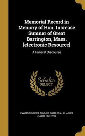 Bog, hardback Memorial Record in Memory of Hon. Increase Sumner of Great Barrington, Mass. [Electronic Resource] af Evarts Scudder