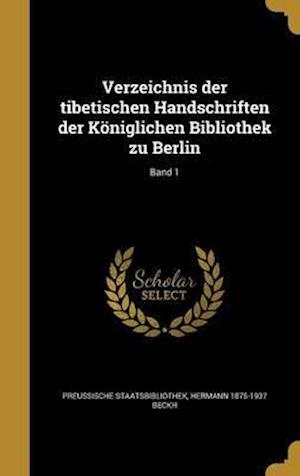 Bog, hardback Verzeichnis Der Tibetischen Handschriften Der Koniglichen Bibliothek Zu Berlin; Band 1 af Hermann 1875-1937 Beckh