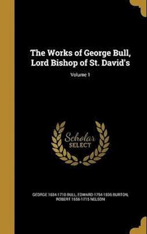 Bog, hardback The Works of George Bull, Lord Bishop of St. David's; Volume 1 af Robert 1656-1715 Nelson, George 1634-1710 Bull, Edward 1794-1836 Burton