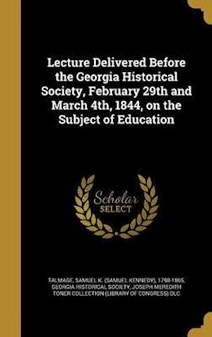 Bog, hardback Lecture Delivered Before the Georgia Historical Society, February 29th and March 4th, 1844, on the Subject of Education