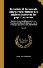 Memoires Et Documents Pour Servira L'Histoire Des Origines Francaises Des Pays D'Outre-Mer af Pierre 1818-1894 Margry
