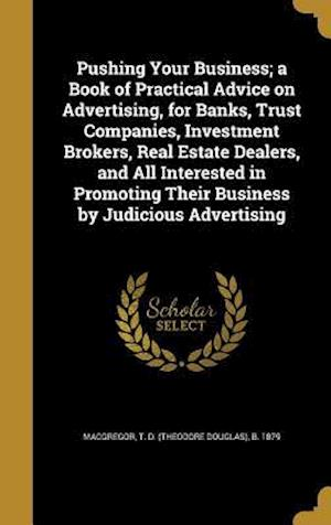 Bog, hardback Pushing Your Business; A Book of Practical Advice on Advertising, for Banks, Trust Companies, Investment Brokers, Real Estate Dealers, and All Interes