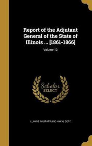 Bog, hardback Report of the Adjutant General of the State of Illinois ... [1861-1866]; Volume 12