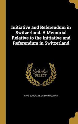 Bog, hardback Initiative and Referendum in Switzerland. a Memorial Relative to the Initiative and Referendum in Switzerland af Carl Schurz 1872-1966 Vrooman