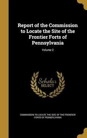 Bog, hardback Report of the Commission to Locate the Site of the Frontier Forts of Pennsylvania; Volume 2