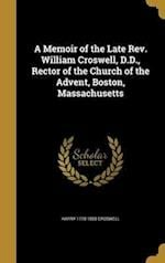 A Memoir of the Late REV. William Croswell, D.D., Rector of the Church of the Advent, Boston, Massachusetts af Harry 1778-1858 Croswell