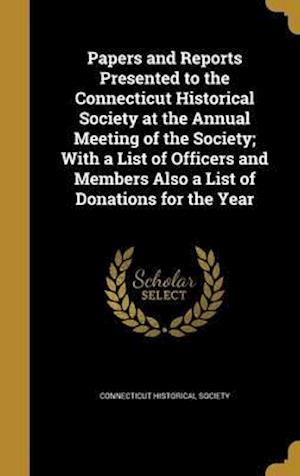 Bog, hardback Papers and Reports Presented to the Connecticut Historical Society at the Annual Meeting of the Society; With a List of Officers and Members Also a Li