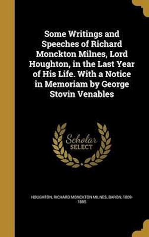 Bog, hardback Some Writings and Speeches of Richard Monckton Milnes, Lord Houghton, in the Last Year of His Life. with a Notice in Memoriam by George Stovin Venable