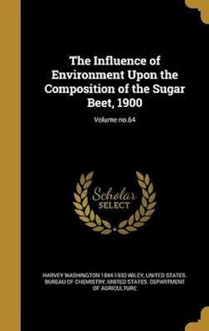 Bog, hardback The Influence of Environment Upon the Composition of the Sugar Beet, 1900; Volume No.64 af Harvey Washington 1844-1930 Wiley