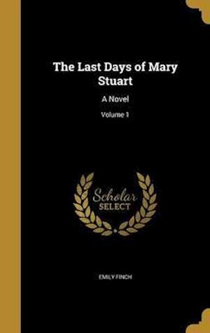 Bog, hardback The Last Days of Mary Stuart af Emily Finch