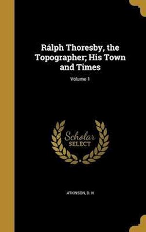 Bog, hardback Ralph Thoresby, the Topographer; His Town and Times; Volume 1