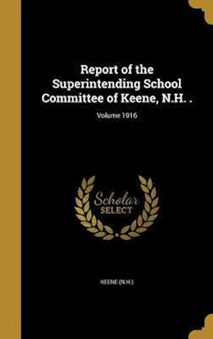 Bog, hardback Report of the Superintending School Committee of Keene, N.H. .; Volume 1916