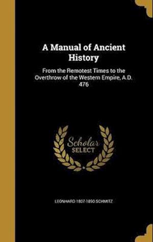 Bog, hardback A Manual of Ancient History af Leonhard 1807-1890 Schmitz