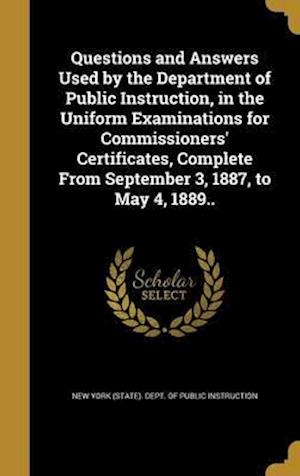 Bog, hardback Questions and Answers Used by the Department of Public Instruction, in the Uniform Examinations for Commissioners' Certificates, Complete from Septemb