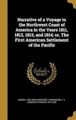 Narrative of a Voyage to the Northwest Coast of America in the Years 1811, 1812, 1813, and 1814; Or, the First American Settlement of the Pacific af Gabriel 1786-1863 Franchere