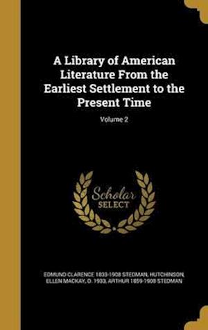 Bog, hardback A Library of American Literature from the Earliest Settlement to the Present Time; Volume 2 af Arthur 1859-1908 Stedman, Edmund Clarence 1833-1908 Stedman