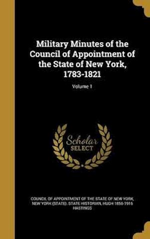 Bog, hardback Military Minutes of the Council of Appointment of the State of New York, 1783-1821; Volume 1 af Hugh 1856-1916 Hastings