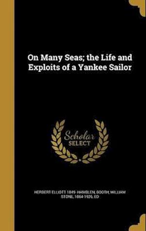 Bog, hardback On Many Seas; The Life and Exploits of a Yankee Sailor af Herbert Elliott 1849- Hamblen