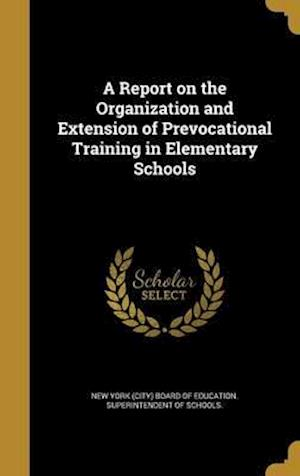 Bog, hardback A Report on the Organization and Extension of Prevocational Training in Elementary Schools