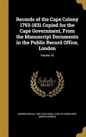 Bog, hardback Records of the Cape Colony 1793-1831 Copied for the Cape Government, from the Manuscript Documents in the Public Record Office, London; Volume 16 af George McCall 1837-1919 Theal