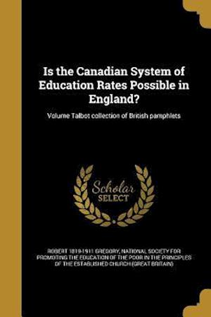 Bog, paperback Is the Canadian System of Education Rates Possible in England?; Volume Talbot Collection of British Pamphlets af Robert 1819-1911 Gregory