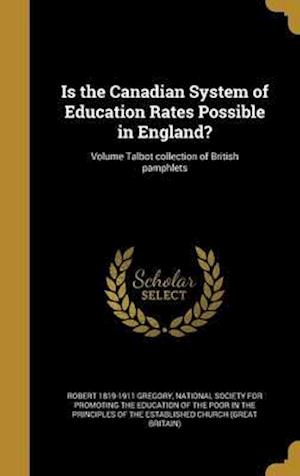 Bog, hardback Is the Canadian System of Education Rates Possible in England?; Volume Talbot Collection of British Pamphlets af Robert 1819-1911 Gregory