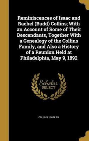 Bog, hardback Reminiscences of Isaac and Rachel (Budd) Collins; With an Account of Some of Their Descendants, Together with a Genealogy of the Collins Family, and A