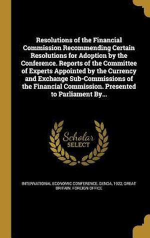 Bog, hardback Resolutions of the Financial Commission Recommending Certain Resolutions for Adoption by the Conference. Reports of the Committee of Experts Appointed