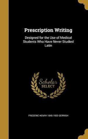 Bog, hardback Prescription Writing af Frederic Henry 1845-1920 Gerrish