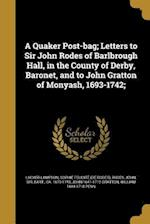 A Quaker Post-Bag; Letters to Sir John Rodes of Barlbrough Hall, in the County of Derby, Baronet, and to John Gratton of Monyash, 1693-1742; af John 1641-1712 Gratton