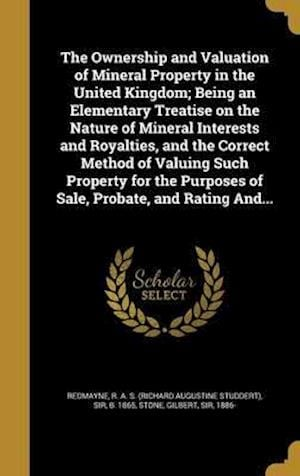 Bog, hardback The Ownership and Valuation of Mineral Property in the United Kingdom; Being an Elementary Treatise on the Nature of Mineral Interests and Royalties,