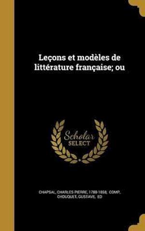 Bog, hardback Lecons Et Modeles de Litterature Francaise; Ou