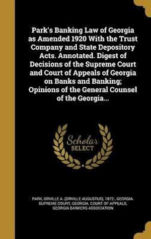 Bog, hardback Park's Banking Law of Georgia as Amended 1920 with the Trust Company and State Depository Acts. Annotated. Digest of Decisions of the Supreme Court an