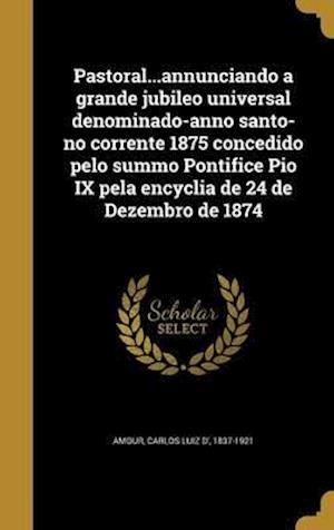 Bog, hardback Pastoral...Annunciando a Grande Jubileo Universal Denominado-Anno Santo-No Corrente 1875 Concedido Pelo Summo Pontifice Pio IX Pela Encyclia de 24 de