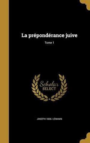 Bog, hardback La Preponderance Juive; Tome 1 af Joseph 1836- Lemann