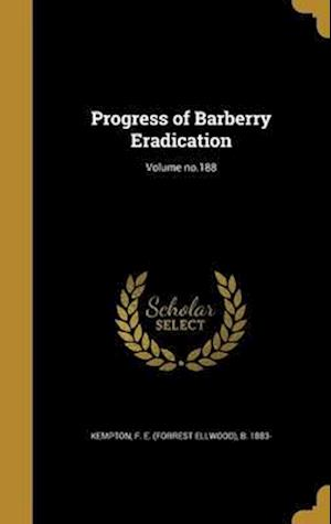 Bog, hardback Progress of Barberry Eradication; Volume No.188
