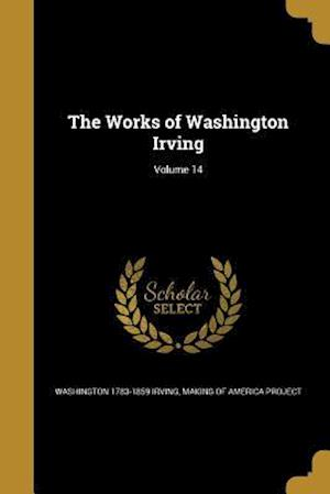 Bog, paperback The Works of Washington Irving; Volume 14 af Washington 1783-1859 Irving