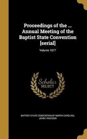 Bog, hardback Proceedings of the ... Annual Meeting of the Baptist State Convention [Serial]; Volume 1877 af John I. Pasteur