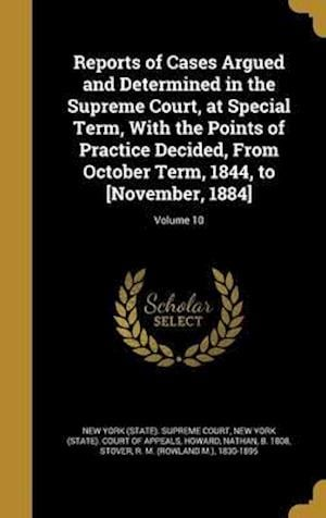 Bog, hardback Reports of Cases Argued and Determined in the Supreme Court, at Special Term, with the Points of Practice Decided, from October Term, 1844, to [Novemb