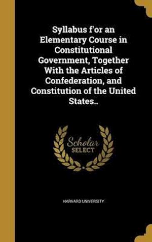 Bog, hardback Syllabus F'Or an Elementary Course in Constitutional Government, Together with the Articles of Confederation, and Constitution of the United States..