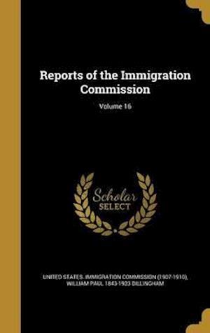 Bog, hardback Reports of the Immigration Commission; Volume 16 af William Paul 1843-1923 Dillingham