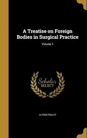 Bog, hardback A Treatise on Foreign Bodies in Surgical Practice; Volume 1 af Alfred Poulet