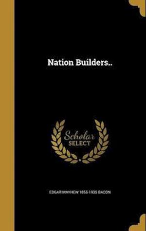 Bog, hardback Nation Builders.. af Edgar Mayhew 1855-1935 Bacon