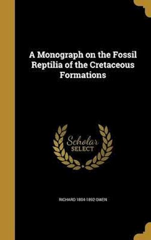Bog, hardback A Monograph on the Fossil Reptilia of the Cretaceous Formations af Richard 1804-1892 Owen