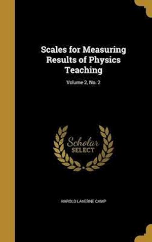 Bog, hardback Scales for Measuring Results of Physics Teaching; Volume 2, No. 2 af Harold Laverne Camp