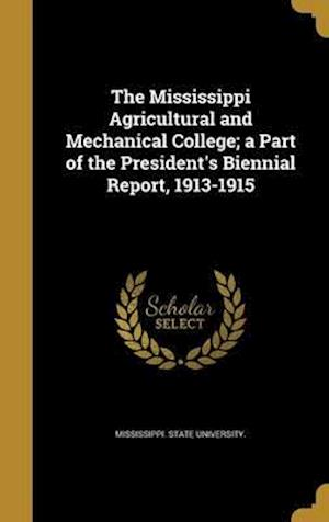 Bog, hardback The Mississippi Agricultural and Mechanical College; A Part of the President's Biennial Report, 1913-1915