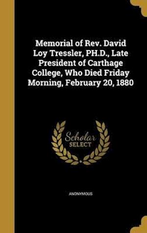 Bog, hardback Memorial of REV. David Loy Tressler, PH.D., Late President of Carthage College, Who Died Friday Morning, February 20, 1880